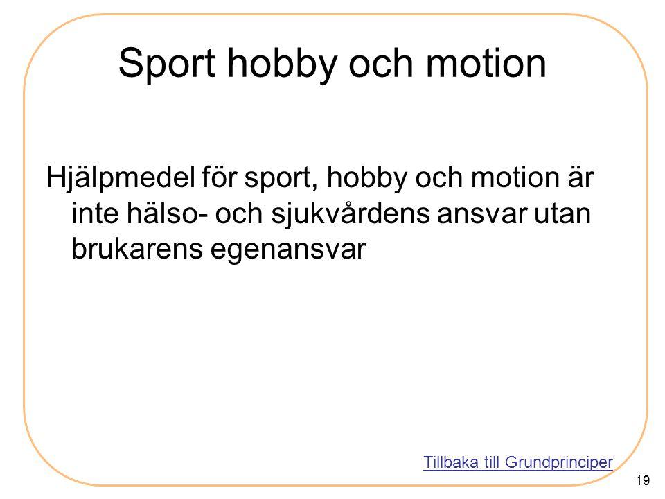 19 Sport hobby och motion Hjälpmedel för sport, hobby och motion är inte hälso- och sjukvårdens ansvar utan brukarens egenansvar Tillbaka till Grundprinciper