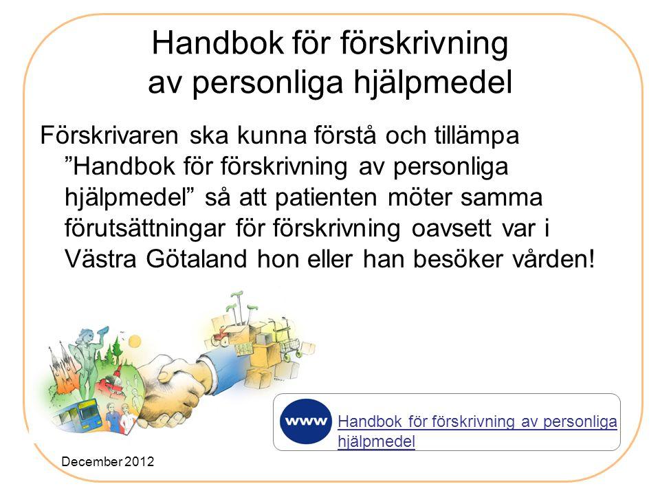 Handbok för förskrivning av personliga hjälpmedel Förskrivaren ska kunna förstå och tillämpa Handbok för förskrivning av personliga hjälpmedel så att patienten möter samma förutsättningar för förskrivning oavsett var i Västra Götaland hon eller han besöker vården.