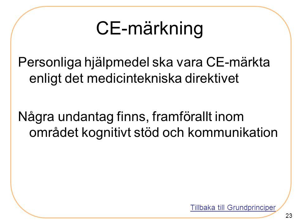 23 CE-märkning Personliga hjälpmedel ska vara CE-märkta enligt det medicintekniska direktivet Några undantag finns, framförallt inom området kognitivt stöd och kommunikation Tillbaka till Grundprinciper