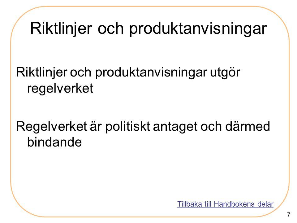 7 Riktlinjer och produktanvisningar Riktlinjer och produktanvisningar utgör regelverket Regelverket är politiskt antaget och därmed bindande Tillbaka till Handbokens delar