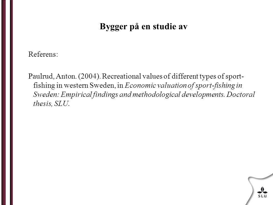 Bygger på en studie av Referens: Paulrud, Anton. (2004). Recreational values of different types of sport- fishing in western Sweden, in Economic valua