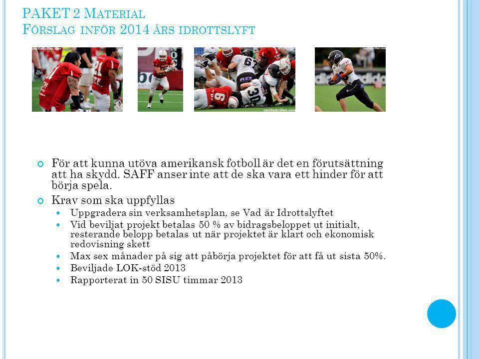 PAKET 2 M ATERIAL F ÖRSLAG INFÖR 2014 ÅRS IDROTTSLYFT För att kunna utöva amerikansk fotboll är det en förutsättning att ha skydd. SAFF anser inte att