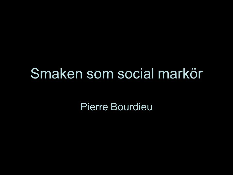 Smaken som social markör Pierre Bourdieu