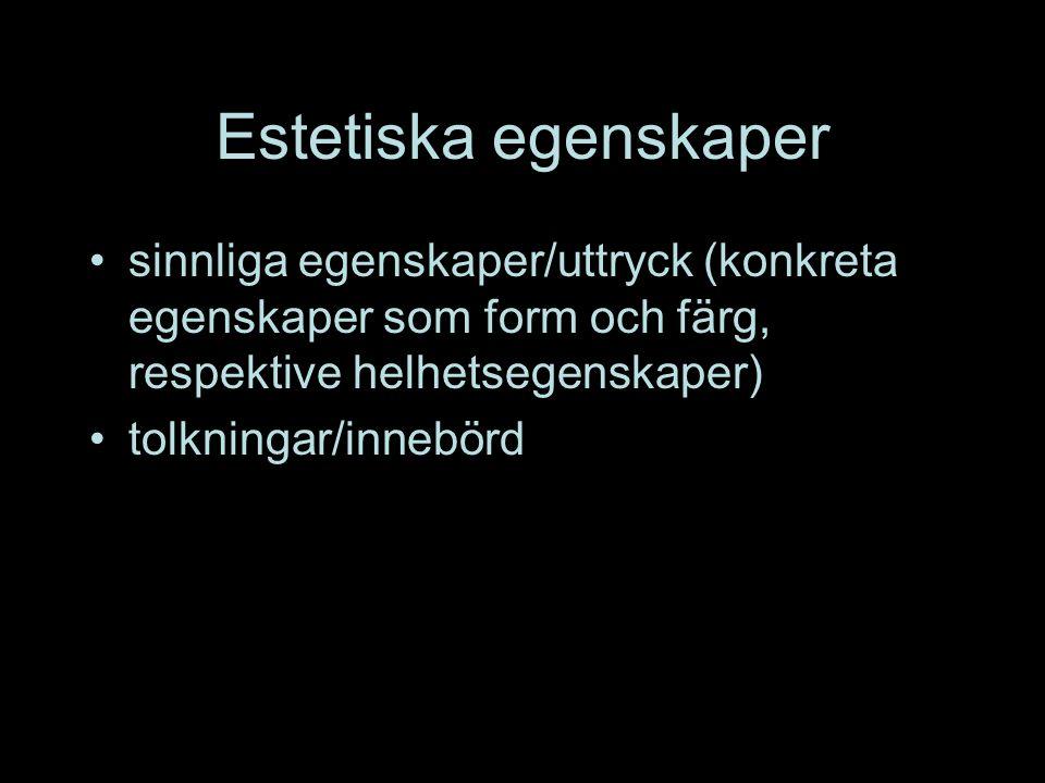 Estetiska egenskaper sinnliga egenskaper/uttryck (konkreta egenskaper som form och färg, respektive helhetsegenskaper) tolkningar/innebörd