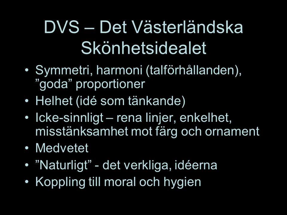 """DVS – Det Västerländska Skönhetsidealet Symmetri, harmoni (talförhållanden), """"goda"""" proportioner Helhet (idé som tänkande) Icke-sinnligt – rena linjer"""