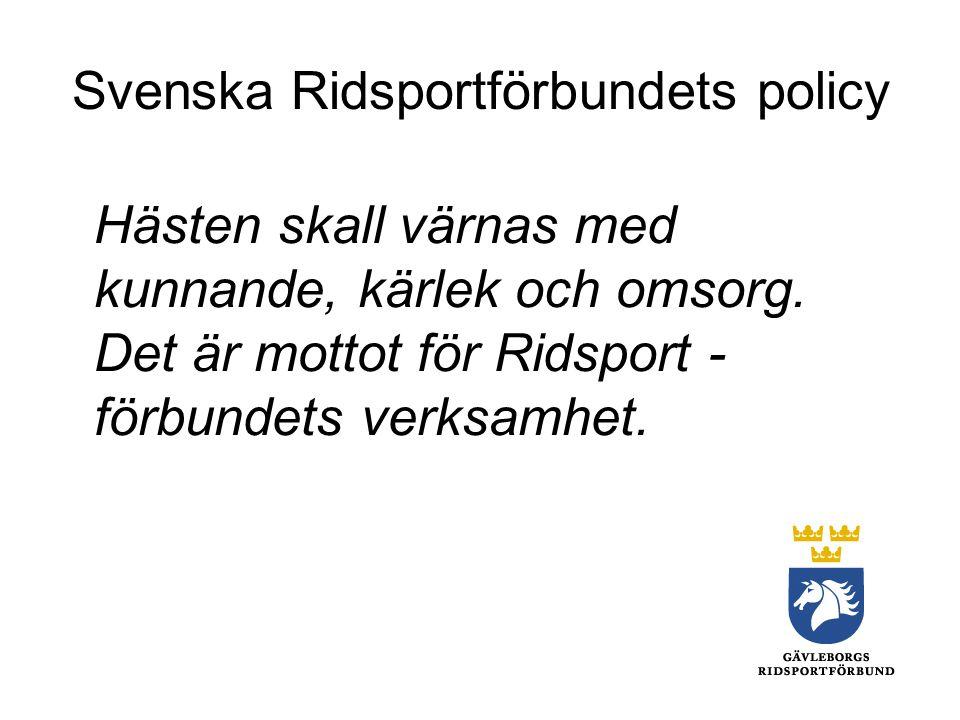 Svenska Ridsportförbundets policy Hästen skall värnas med kunnande, kärlek och omsorg.
