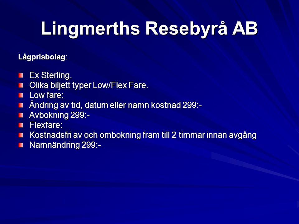 Lingmerths Resebyrå AB Lågprisbolag: Ex Sterling. Olika biljett typer Low/Flex Fare. Low fare: Ändring av tid, datum eller namn kostnad 299:- Avboknin