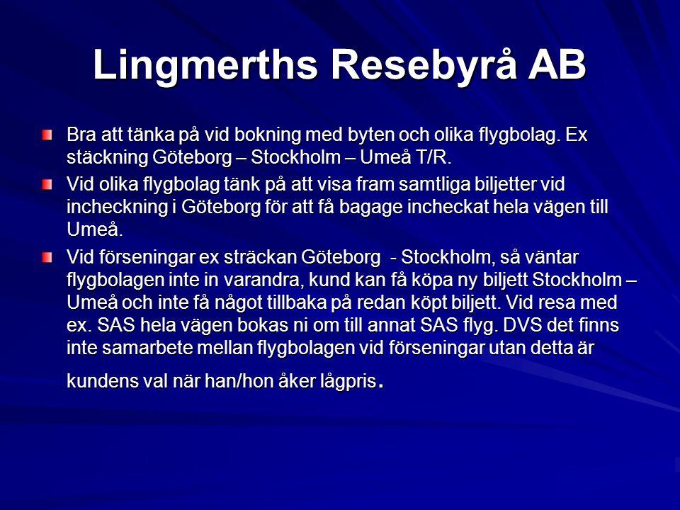 Lingmerths Resebyrå AB Bra att tänka på vid bokning med byten och olika flygbolag. Ex stäckning Göteborg – Stockholm – Umeå T/R. Vid olika flygbolag t