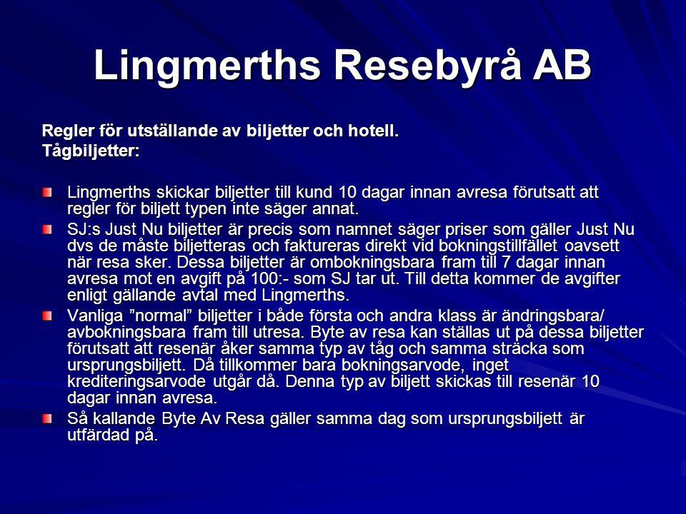 Lingmerths Resebyrå AB Regler för utställande av biljetter och hotell. Tågbiljetter: Lingmerths skickar biljetter till kund 10 dagar innan avresa föru