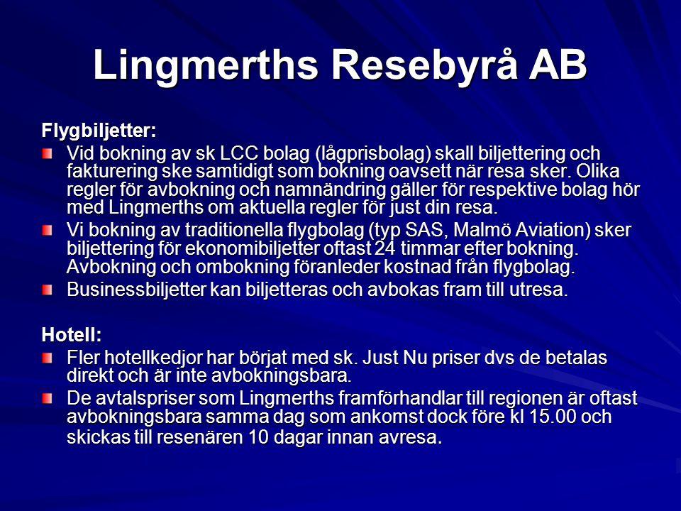Lingmerths Resebyrå AB Flygbiljetter: Vid bokning av sk LCC bolag (lågprisbolag) skall biljettering och fakturering ske samtidigt som bokning oavsett