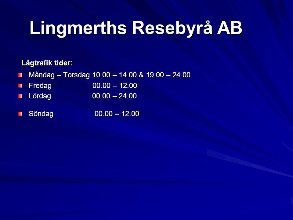 Lingmerths Resebyrå AB Lågtrafik tider: Lågtrafik tider: Måndag – Torsdag 10.00 – 14.00 & 19.00 – 24.00 Fredag 00.00 – 12.00 Lördag 00.00 – 24.00 Sönd