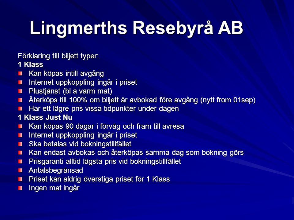 Lingmerths Resebyrå AB Förklaring till biljett typer: 1 Klass Kan köpas intill avgång Internet uppkoppling ingår i priset Plustjänst (bl a varm mat) Å