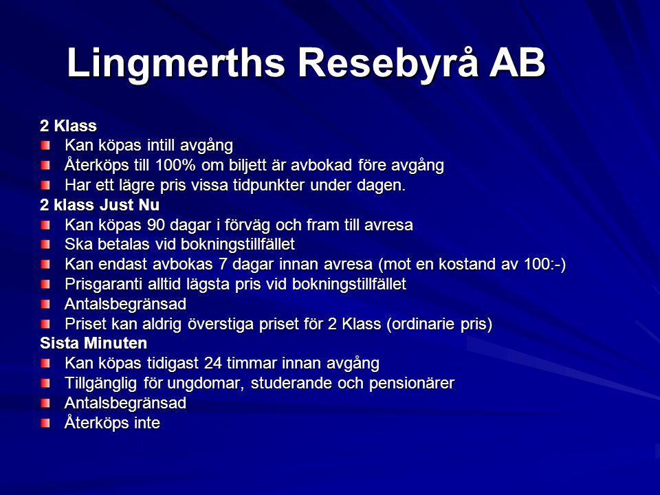 Lingmerths Resebyrå AB 2 Klass Kan köpas intill avgång Återköps till 100% om biljett är avbokad före avgång Har ett lägre pris vissa tidpunkter under