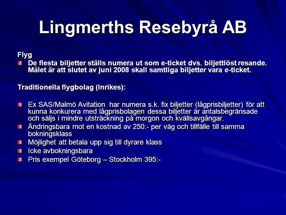 Lingmerths Resebyrå AB Flyg De flesta biljetter ställs numera ut som e-ticket dvs. biljettlöst resande. Målet är att slutet av juni 2008 skall samtlig