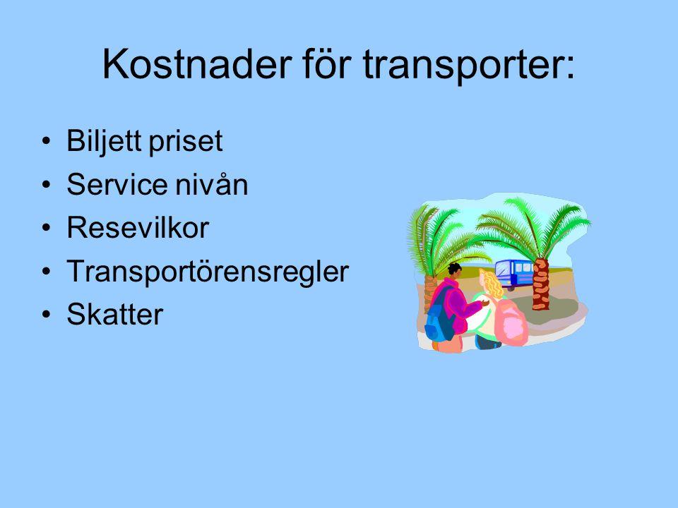 Kostnader för transporter: Biljett priset Service nivån Resevilkor Transportörensregler Skatter