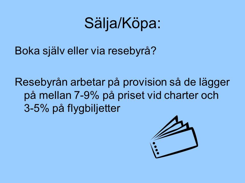 Sälja/Köpa: Boka själv eller via resebyrå? Resebyrån arbetar på provision så de lägger på mellan 7-9% på priset vid charter och 3-5% på flygbiljetter