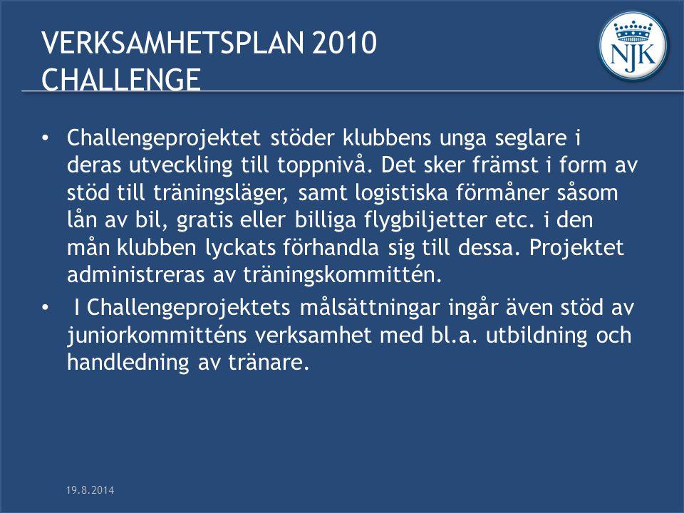 19.8.2014 VERKSAMHETSPLAN 2010 CHALLENGE Challengeprojektet stöder klubbens unga seglare i deras utveckling till toppnivå.