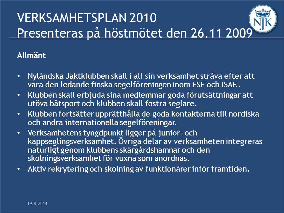19.8.2014 VERKSAMHETSPLAN 2010 Presenteras på höstmötet den 26.11 2009 Allmänt Nyländska Jaktklubben skall i all sin verksamhet sträva efter att vara den ledande finska segelföreningen inom FSF och ISAF..