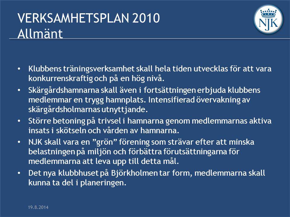 19.8.2014 VERKSAMHETSPLAN 2010 Allmänt Klubbens träningsverksamhet skall hela tiden utvecklas för att vara konkurrenskraftig och på en hög nivå.