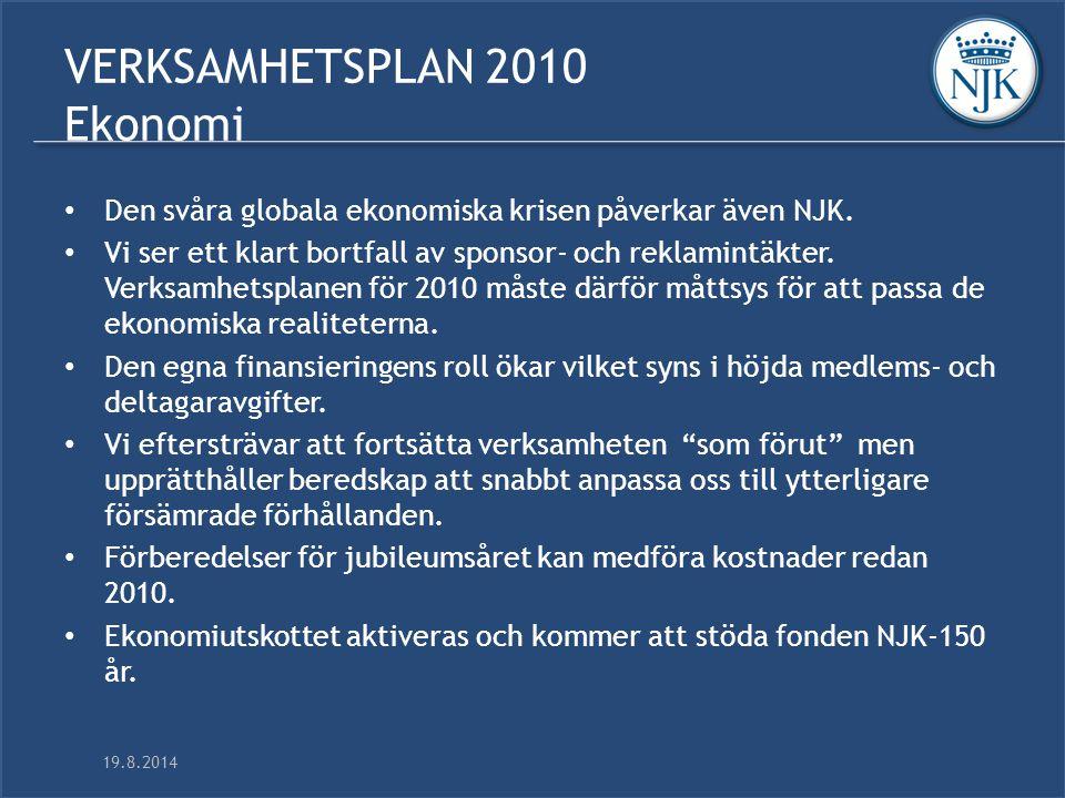 19.8.2014 VERKSAMHETSPLAN 2010 Ekonomi Den svåra globala ekonomiska krisen påverkar även NJK.