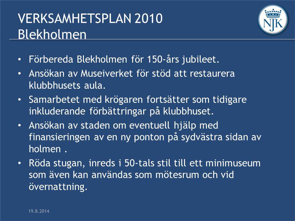 19.8.2014 VERKSAMHETSPLAN 2010 Blekholmen Förbereda Blekholmen för 150-års jubileet.