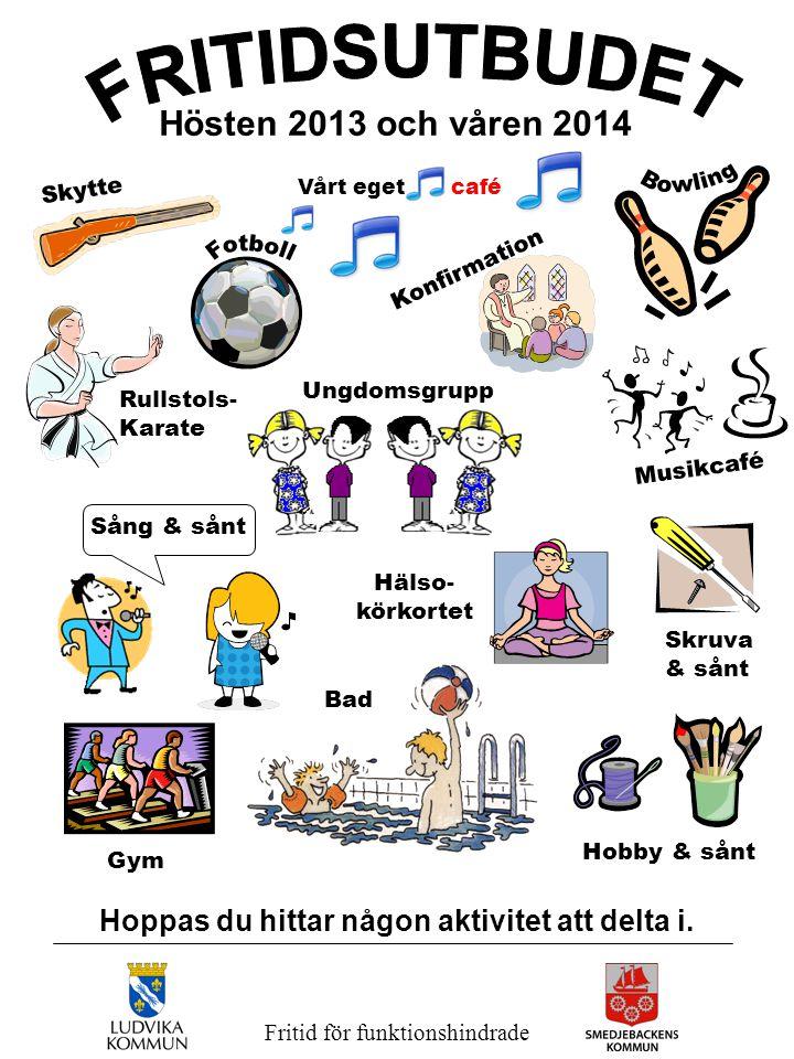 Fritid för funktionshindrade Hösten 2013 och våren 2014 Hoppas du hittar någon aktivitet att delta i. Hobby & sånt Ungdomsgrupp Konfirmation Rullstols