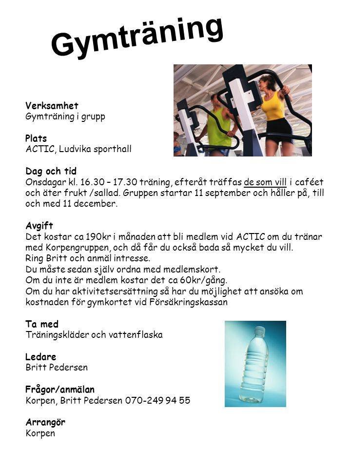 Gymträning Verksamhet Gymträning i grupp Plats ACTIC, Ludvika sporthall Dag och tid Onsdagar kl. 16.30 – 17.30 träning, efteråt träffas de som vill i