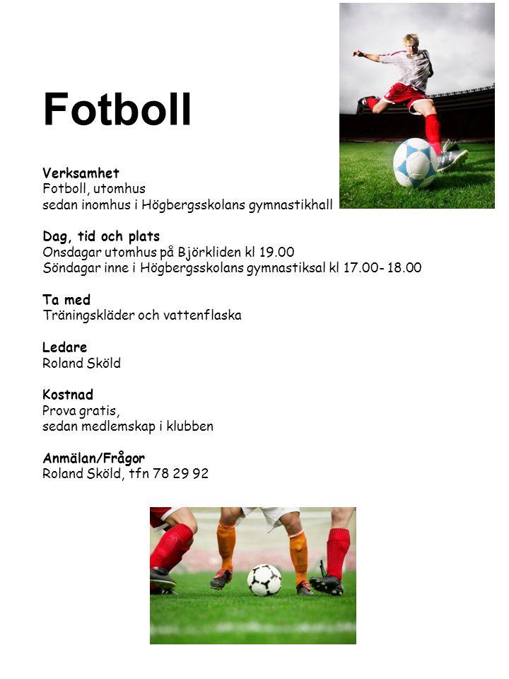 Verksamhet Fotboll, utomhus sedan inomhus i Högbergsskolans gymnastikhall Dag, tid och plats Onsdagar utomhus på Björkliden kl 19.00 Söndagar inne i H