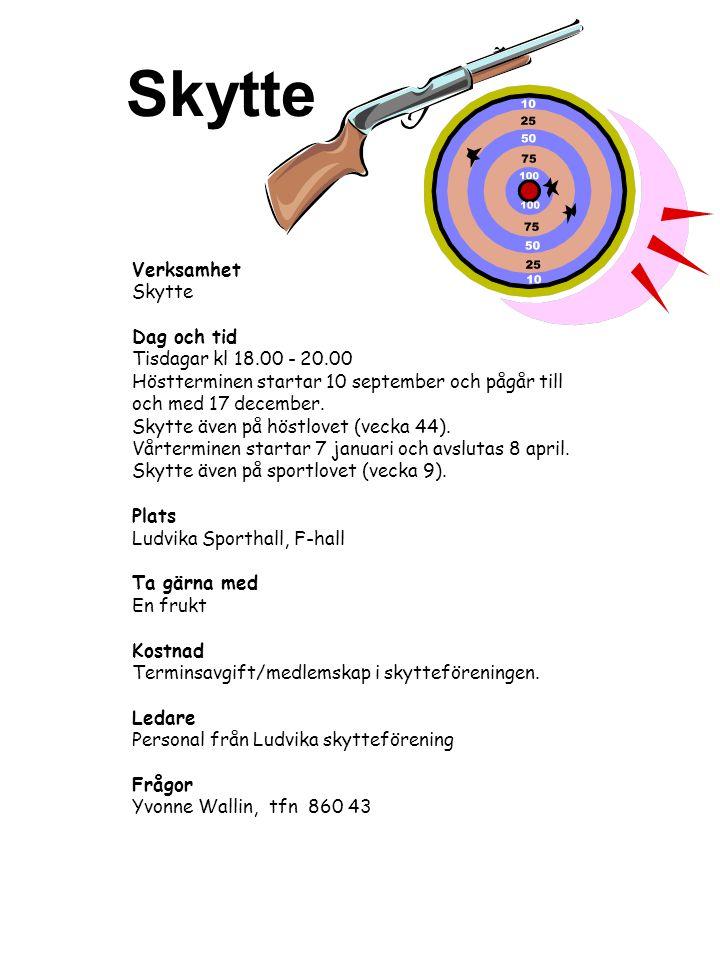 Verksamhet Skytte Dag och tid Tisdagar kl 18.00 - 20.00 Höstterminen startar 10 september och pågår till och med 17 december. Skytte även på höstlovet