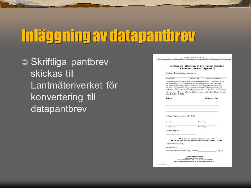 Inläggning av datapantbrev  Skriftliga pantbrev skickas till Lantmäteriverket för konvertering till datapantbrev