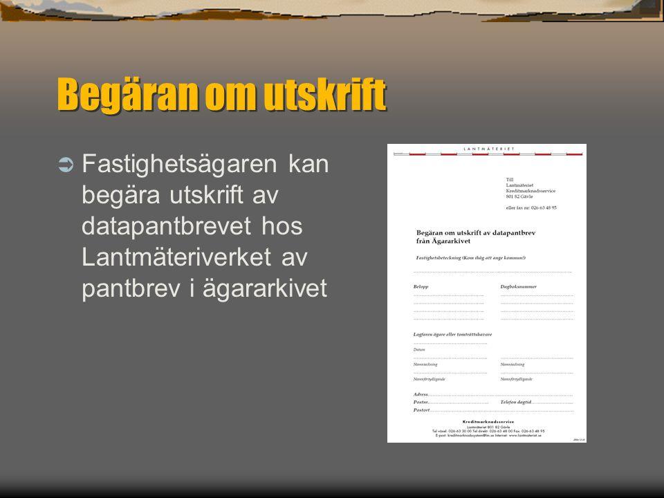 Begäran om utskrift  Fastighetsägaren kan begära utskrift av datapantbrevet hos Lantmäteriverket av pantbrev i ägararkivet