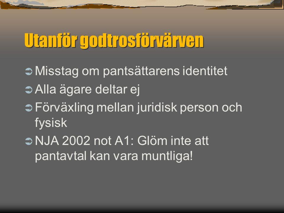 Utanför godtrosförvärven  Misstag om pantsättarens identitet  Alla ägare deltar ej  Förväxling mellan juridisk person och fysisk  NJA 2002 not A1: