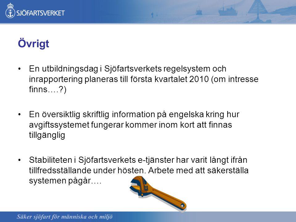 Övrigt En utbildningsdag i Sjöfartsverkets regelsystem och inrapportering planeras till första kvartalet 2010 (om intresse finns….?) En översiktlig sk