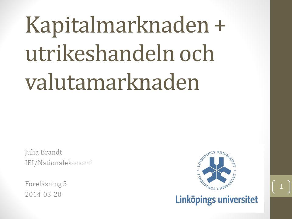 Kapitalmarknaden + utrikeshandeln och valutamarknaden Julia Brandt IEI/Nationalekonomi Föreläsning 5 2014-03-20 1