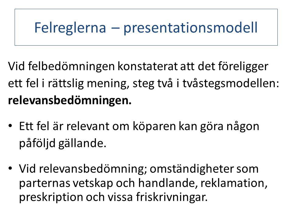 Felreglerna – presentationsmodell Vid felbedömningen konstaterat att det föreligger ett fel i rättslig mening, steg två i tvåstegsmodellen: relevansbedömningen.