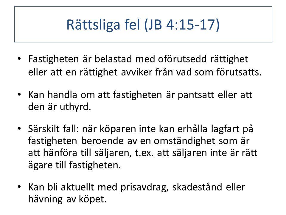 Rättsliga fel (JB 4:15-17) Fastigheten är belastad med oförutsedd rättighet eller att en rättighet avviker från vad som förutsatts.