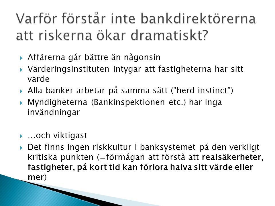 """ Affärerna går bättre än någonsin  Värderingsinstituten intygar att fastigheterna har sitt värde  Alla banker arbetar på samma sätt (""""herd instinct"""