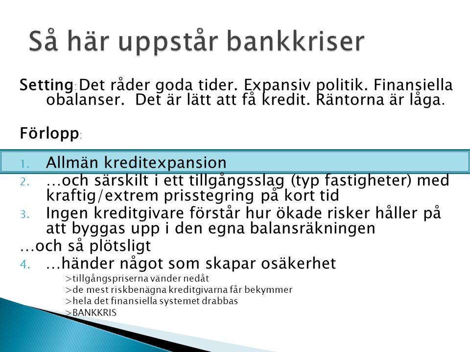 Setting : Det råder goda tider.Expansiv politik. Finansiella obalanser.