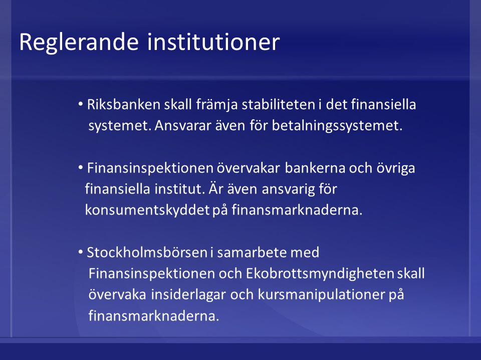 Reglerande institutioner Riksbanken skall främja stabiliteten i det finansiella systemet. Ansvarar även för betalningssystemet. Finansinspektionen öve