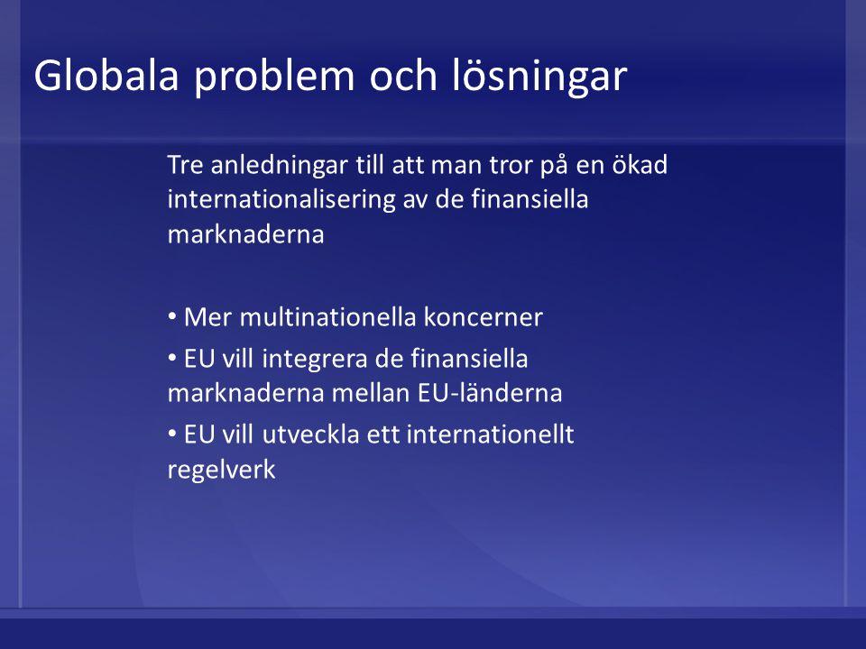 Globala problem och lösningar Tre anledningar till att man tror på en ökad internationalisering av de finansiella marknaderna Mer multinationella konc