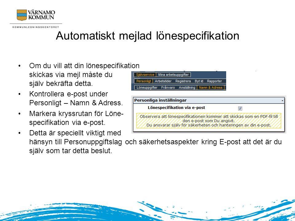 Automatiskt mejlad lönespecifikation Om du vill att din lönespecifikation skickas via mejl måste du själv bekräfta detta. Kontrollera e-post under Per