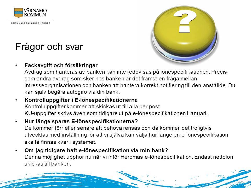 Frågor och svar Fackavgift och försäkringar Avdrag som hanteras av banken kan inte redovisas på lönespecifikationen.