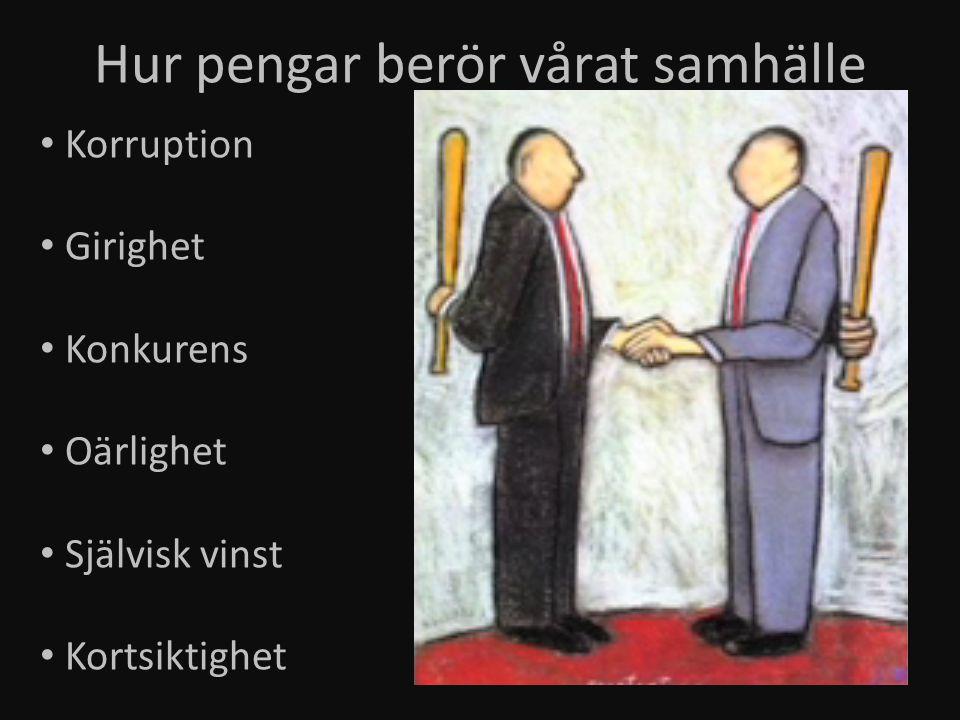 Korruption Girighet Konkurens Oärlighet Självisk vinst Kortsiktighet Hur pengar berör vårat samhälle