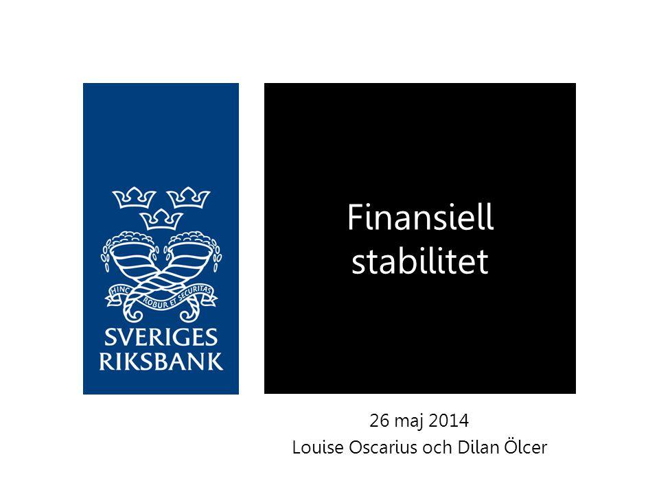 26 maj 2014 Louise Oscarius och Dilan Ölcer Finansiell stabilitet