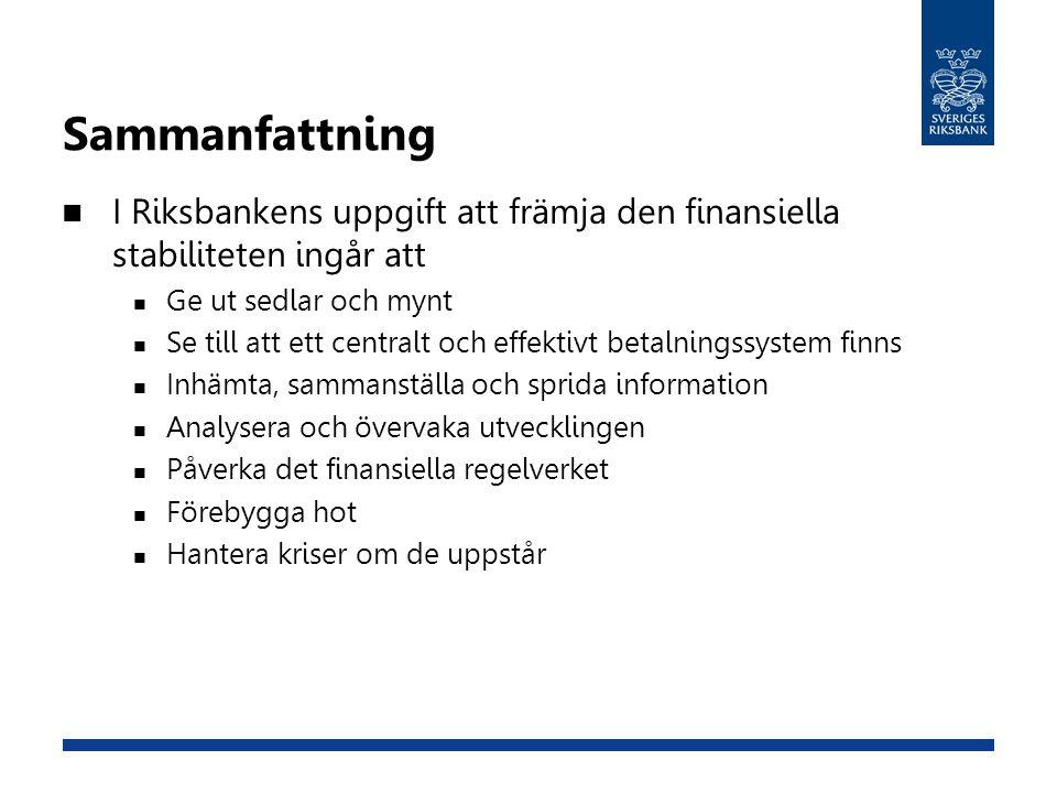 Sammanfattning I Riksbankens uppgift att främja den finansiella stabiliteten ingår att Ge ut sedlar och mynt Se till att ett centralt och effektivt be