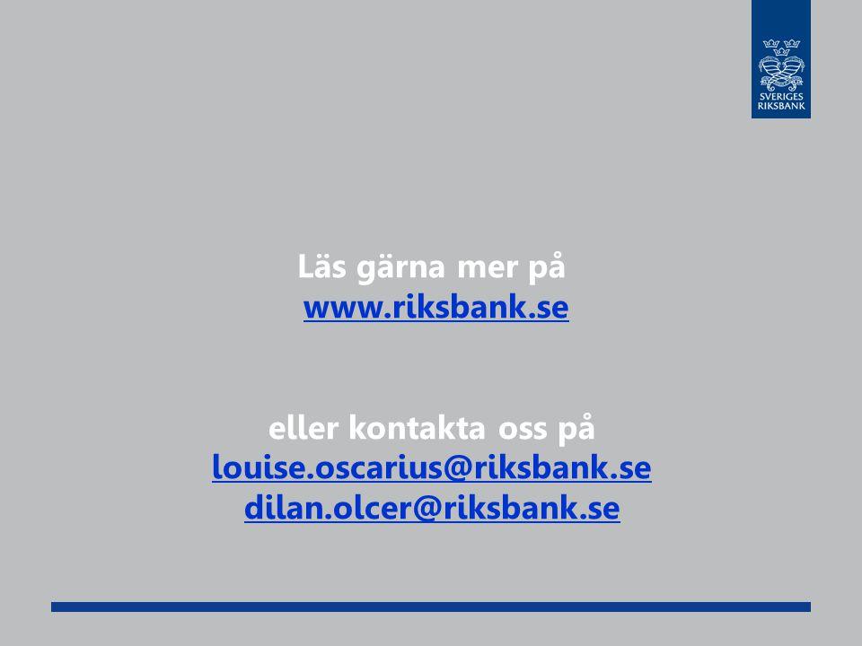 Läs gärna mer på www.riksbank.se eller kontakta oss på louise.oscarius@riksbank.se dilan.olcer@riksbank.se