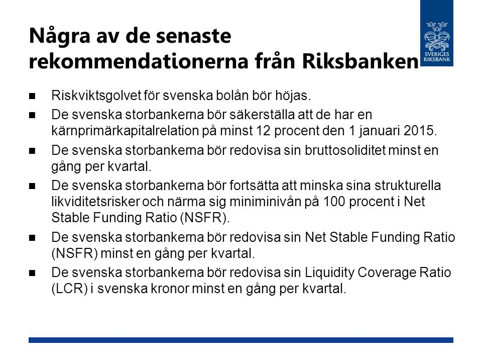 Några av de senaste rekommendationerna från Riksbanken Riskviktsgolvet för svenska bolån bör höjas. De svenska storbankerna bör säkerställa att de har