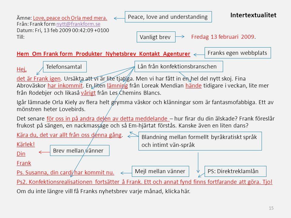 Ämne: Love, peace och Orla med mera. Från: Frank form nytt@frankform.senytt@frankform.se Datum: Fri, 13 feb 2009 00:42:09 +0100 Till: Fredag 13 februa
