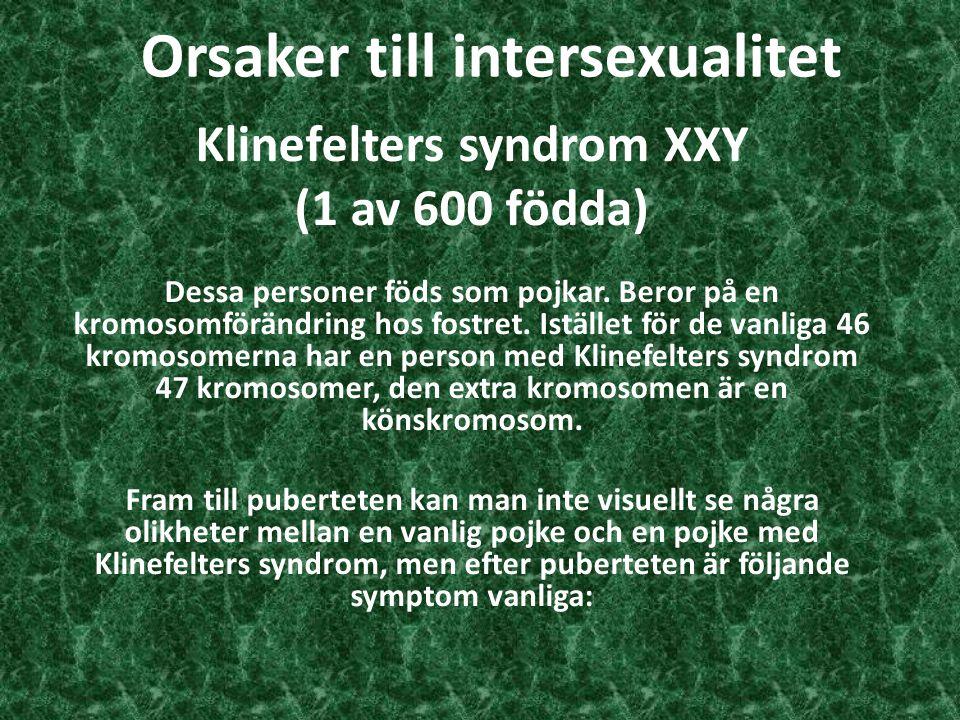 Klinefelters syndrom XXY (1 av 600 födda) Dessa personer föds som pojkar. Beror på en kromosomförändring hos fostret. Istället för de vanliga 46 kromo
