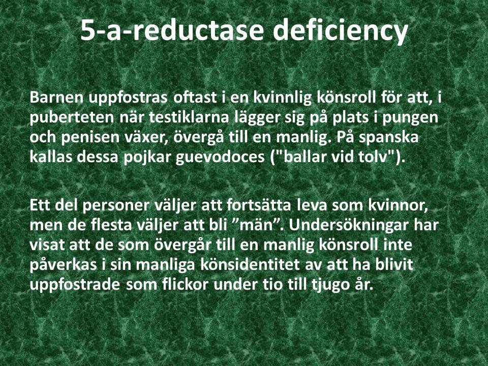 5-a-reductase deficiency Barnen uppfostras oftast i en kvinnlig könsroll för att, i puberteten när testiklarna lägger sig på plats i pungen och penise